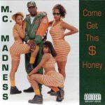 MC Madness – 1993 – Come Get This $ Honey