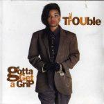 MC Trouble – 1990 – Gotta Get A Grip