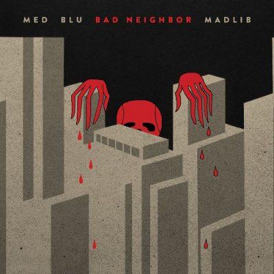 MED, Blu & Madlib - 2015 - Bad Neighbor