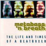 Metabass N Breath – 2000 – The Life And Times Of A Beatboxer