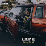 King Lil G – 2018 – Blessed By God