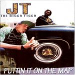 JT The Bigga Figga – 2000 – Puttin It On The Map