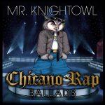 Mr. Knightowl – 2018 – Chicano Rap Ballads