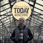 Muneshine – 2012 – There Is Only Today