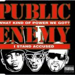 Public Enemy – 1994 – What Kind Of Power We Got/I Stand Accused (Single)