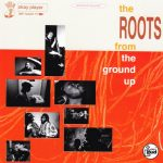 The Roots – 1994 – From The Ground Up EP
