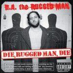 R.A. The Rugged Man – 2004 – Die, Rugged Man, Die