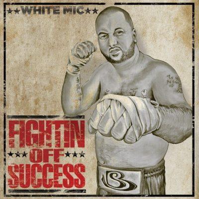 White Mic - 2013 - Fightin Off Success