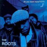 The Roots – 1994 – Do You Want More?!!!??!