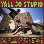 Yall So Stupid – 1993 – Van Full Of Pakistans