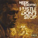 Neek The Exotic – 2013 – Hustle Don't Stop