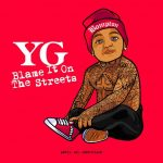 YG – 2014 – Blame It On The Streets