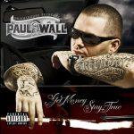 Paul Wall – 2007 – Get Money, Stay True
