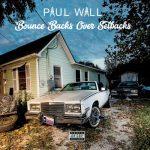 Paul Wall – 2018 – Bounce Backs Over Setbacks