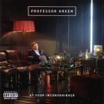 Professor Green – 2011 – At Your Inconvenience