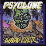 Psyclone – 1995 – Whadever