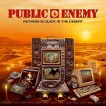 Public Enemy – 2017 – Nothing Is Quick In The Desert