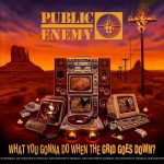Public Enemy – 2020 – What You Gonna Do When The Grid Goes Down?