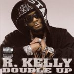 R. Kelly – 2007 – Double Up