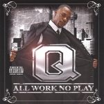 Q – 2006 – All Work No Play