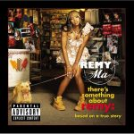 Remy Ma – 2006 – There's Something About Remy: Based On A True Story