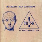 Ruthless Rap Assassins – 1991 – Th!nk It Ain't Illegal Yet