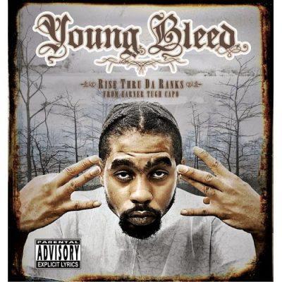 Young Bleed - 2005 - Rise Thru Da Ranks (from Earner Tugh Capo)