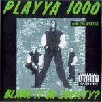 Playya 1000 – 1993 – Blame It On Society?