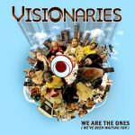 Visionaries – 2006 – We Are The Ones (We've Been Waiting For)