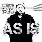 White Mic – 2014 – As Is