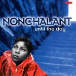 Nonchalant – 1996 – Until The Day