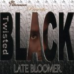 Twisted Black – 2003 – Late Bloomer