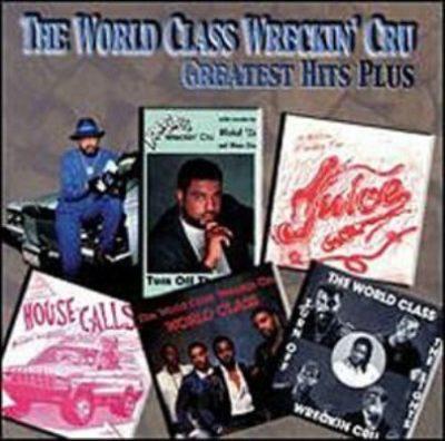 The World Class Wreckin' Cru - 2000 - Greatest Hits Plus