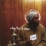 Shad – 2005 – When This Is Over
