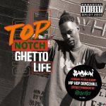 Top Notch – 2019 – Ghetto Life