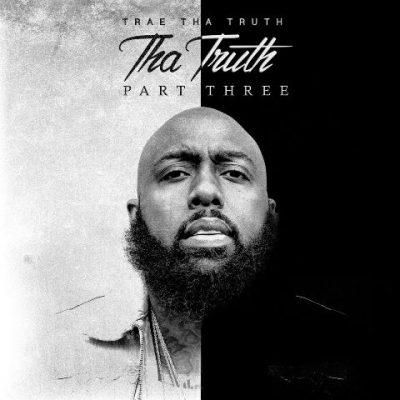 Trae Tha Truth - 2017 - Tha Truth, Pt. Three