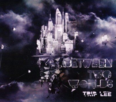 Trip Lee - 2010 - Between Two Worlds