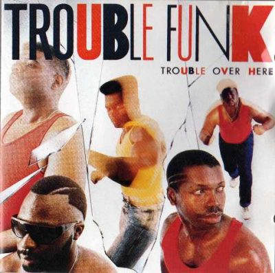 Trouble Funk - 1987 - Trouble Over Here, Trouble Over There
