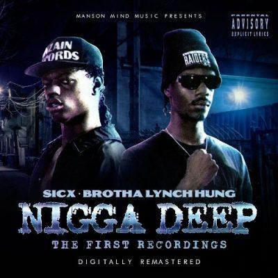 Sicx & Brotha Lynch Hung - 1998 - Nigga Deep (The First Recordings) [2020-Digitally Remastered]