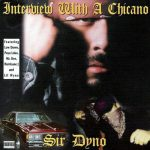 Sir Dyno – 1997 – Interview With A Chicano