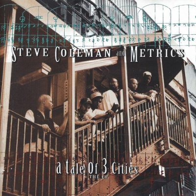 Steve Coleman And Metrics - 1994 - A Tale Of 3 Cities EP