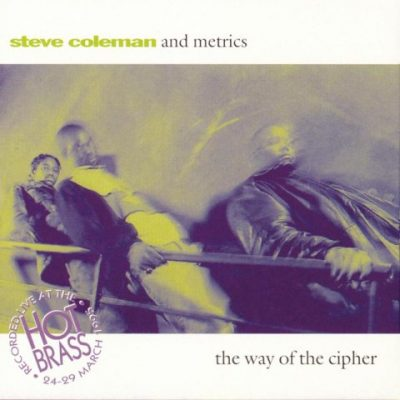 Steve Coleman And Metrics - 1995 - The Way Of The Cipher
