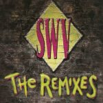 SWV – 1994 – The Remixes