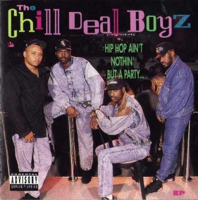 The Chill Deal Boyz - 1991 - Hip Hop Ain't Nothin' But A Party