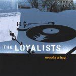 The Loyalists – 2004 – Moodswing