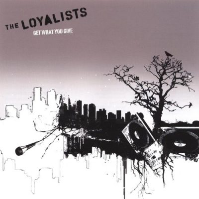 The Loyalists - 2005 - Get What You Give