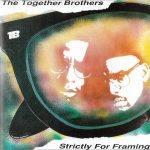 The Together Brothers – 1989 – Strictly For Framing