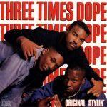 Three Times Dope – 1988 – Original Stylin'