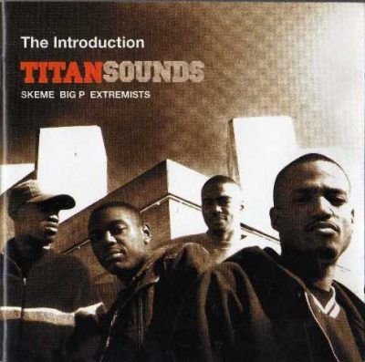 Titan Sounds (Skeme, Big P & Extremists) - 2003 - The Introduction