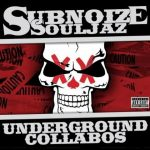 Subnoize Souljaz – 2012 – Underground Collabos (2 CD)